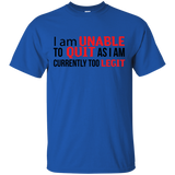 I Am Unalbe To Quit As I Am Currently Too Legit T-Shirt
