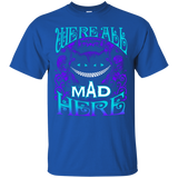 We Are All Mad Here T-Shirt