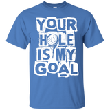 Your hole is my goal T-Shirt