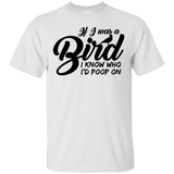If I Was A Bird I Know Who I'd Poop On T-Shirt