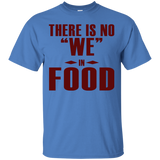 There is NO We in Food T-Shirt