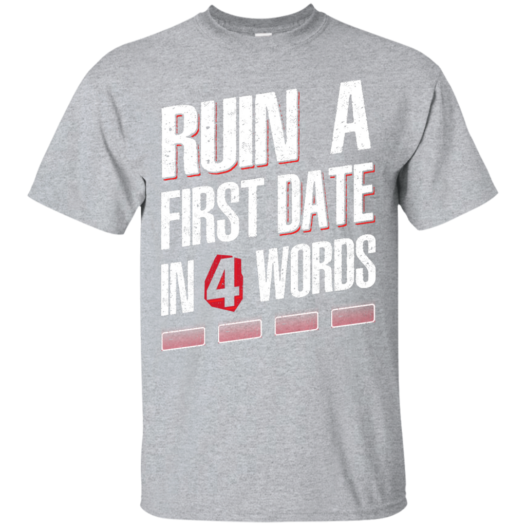 Ruin A First Date In Four Words T-Shirts