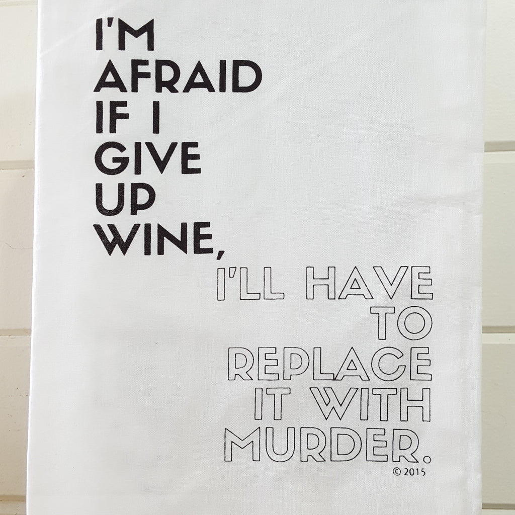 Front of I'm afraid if i give up wine. I'll have to replace it with murder towel