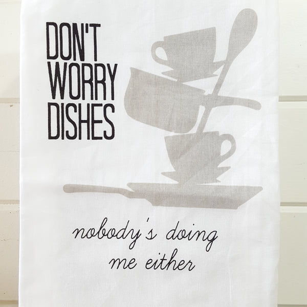 Front of Don't worry dishes nobody's doing me either towel