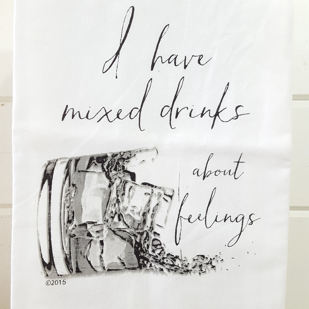 Front of I have mixed drinks about feelings cocktail towel