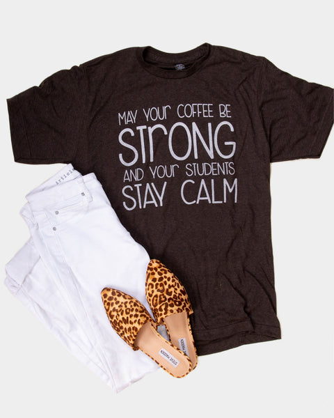 Coffee Strong, Students Calm - tee