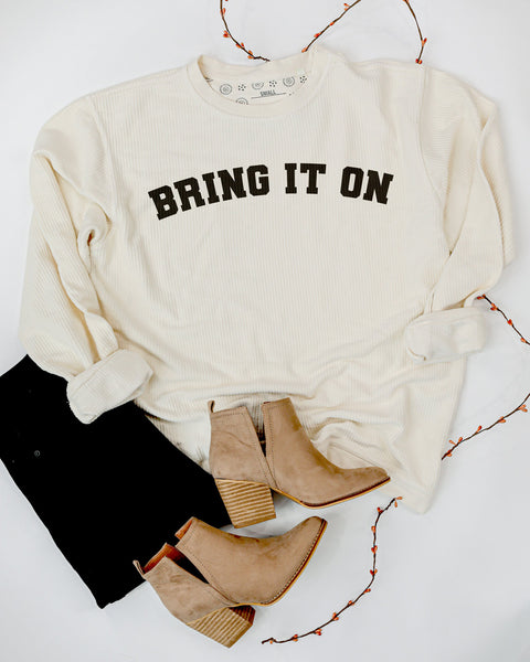 Bring It On - Corded Sweatshirt