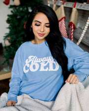 Always Cold - Corded Sweatshirt