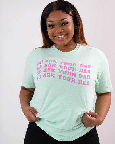 Go Ask Your Dad - Tee
