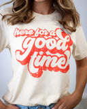 Here For A Good Time - Tee