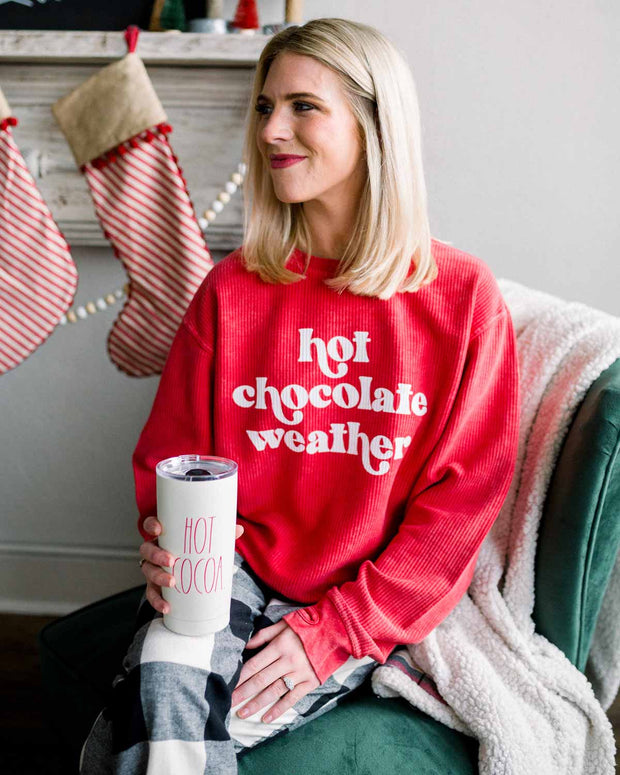 Hot Chocolate Weather - Corded Sweatshirt