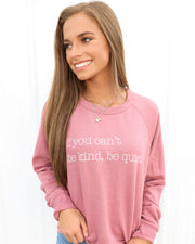 If You Can't Be Kind Be Quiet - Sweatshirt