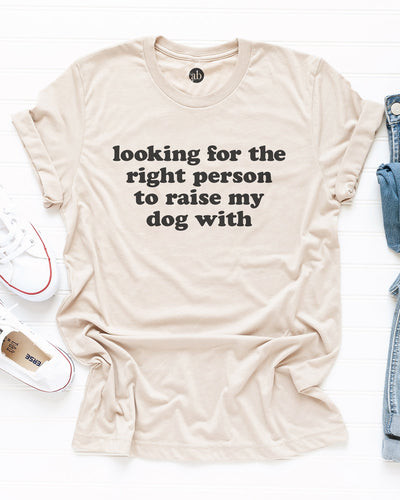 Raise My Dog With - Tee