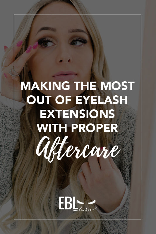 Making the Most out of Eyelash Extensions With the Proper Aftercare