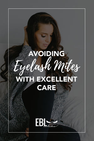 Avoiding Eyelash Mites with Excellent Care