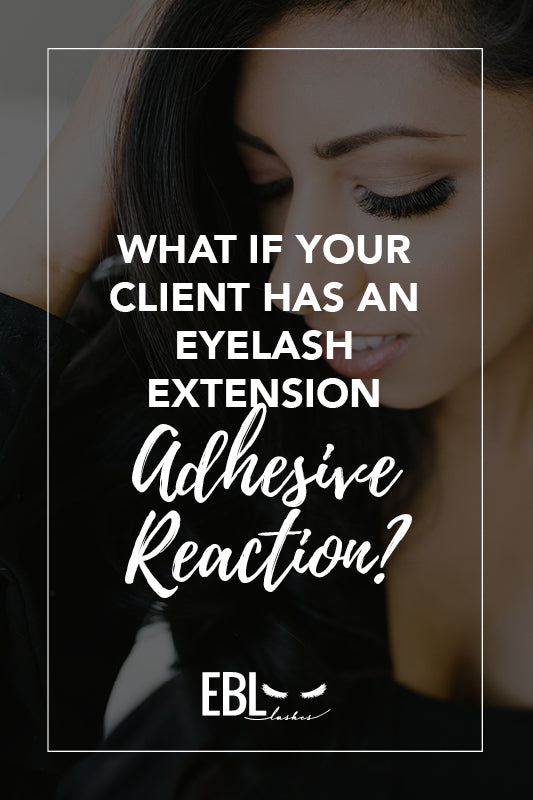 What If Your Client Has an Eyelash Adhesive Reaction?