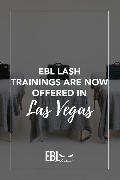 EBL Lash Trainings Are Now Offered in Las Vegas!