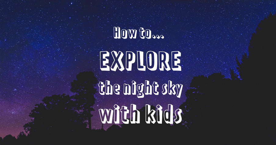 How to explore the night sky with kids
