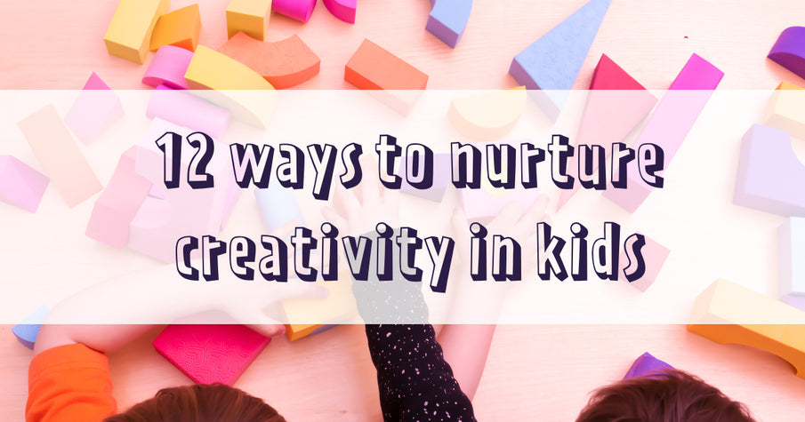 12 ways to nurture creativity in kids