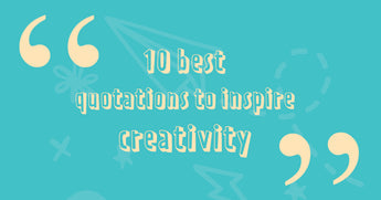 10 best quotations to inspire creativity