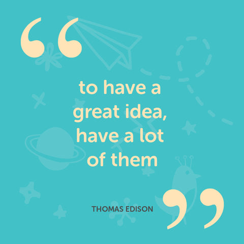 To have a great idea have a lot of them - Thomas Edison