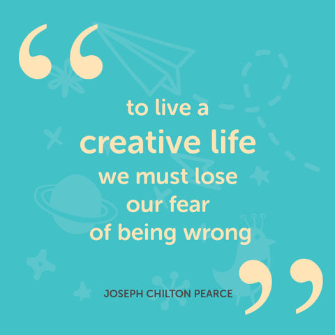 To live a creative life we must lose our fear of being wrong. - Joseph Chilton Pearce