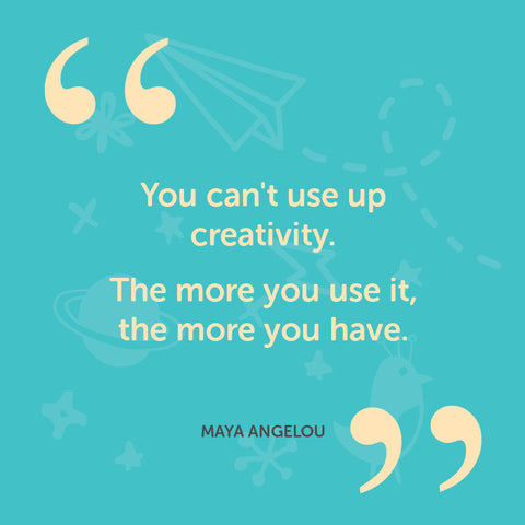 You cant use up creativity. The more you use it the more you have. - Maya Angelou
