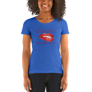 Be Naughty. Save Santa the Trip. Women's Short Sleeve T-shirt