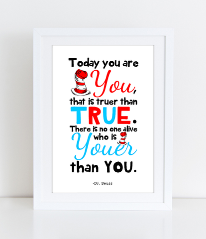 Today you are You, that is truer than true-There is no one alive who is Youer than You-Printable Dr Seuss Quote