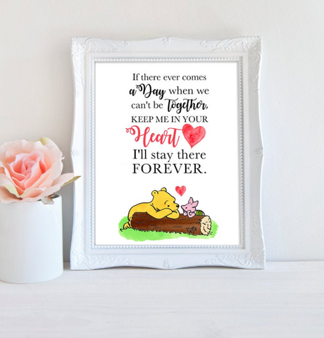 Printable Winnie the Pooh Quote - Keep me in your heart. I'll stay there forever.