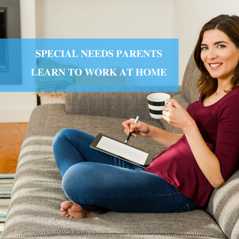 ONLINE CLASS: Work at Home Strategies for Special Needs Parents ONLY