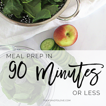 How I Keep My Meal Prep to 90 Minutes or Less