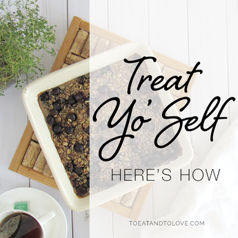 Treat Yo'Self! Here's How!