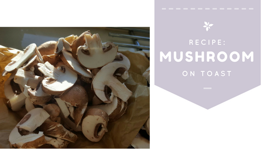 Cooking: Lazy Sunday Bruch Mushroom on Toast Recipe
