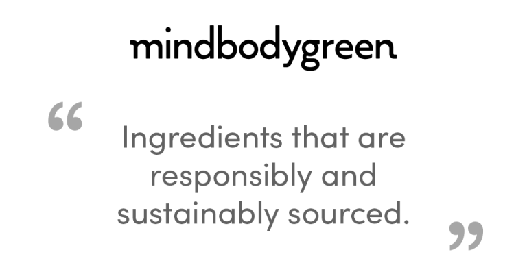 mindbodygreen - 'Ingredients that are responsibly and sustainably sourced'