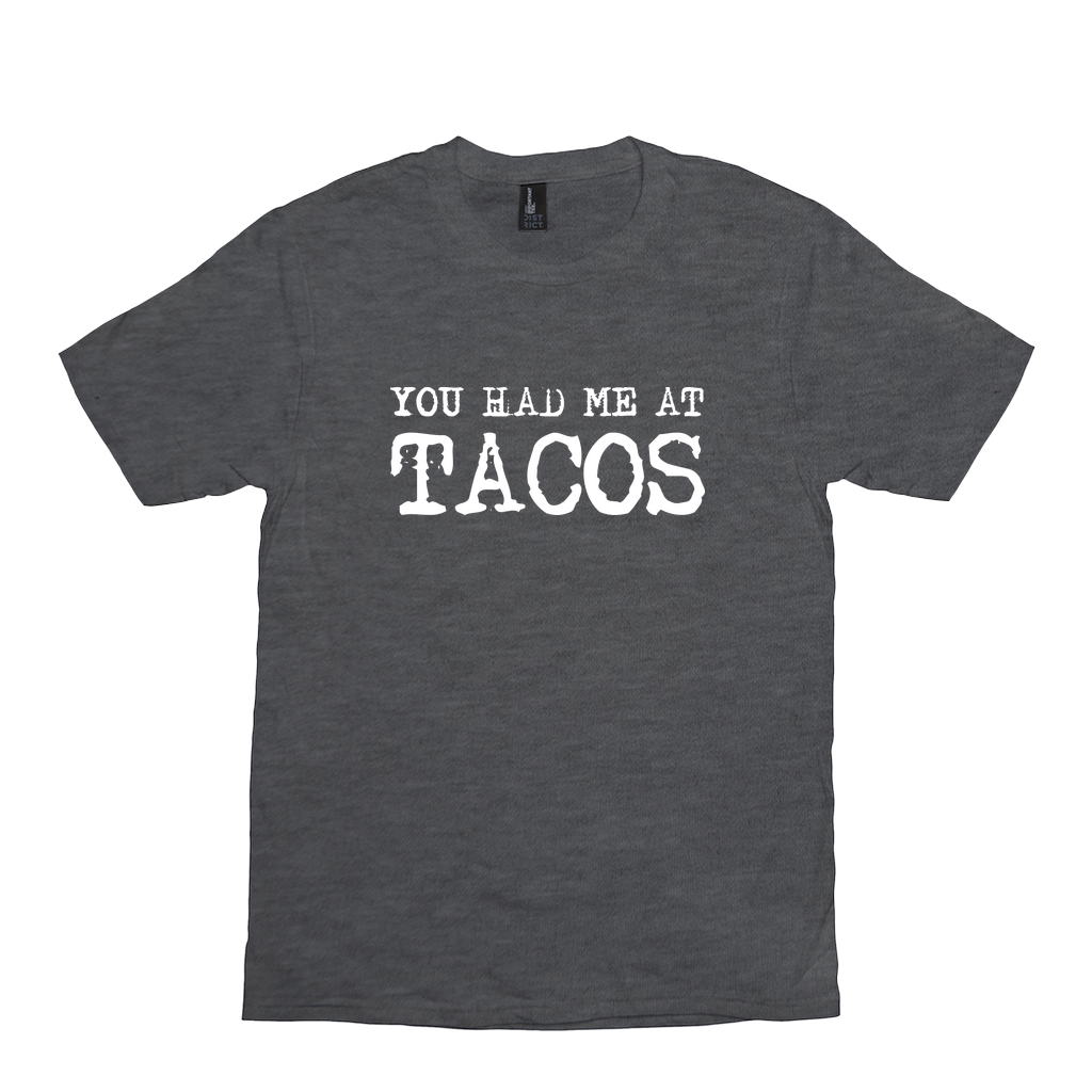 You Had Me at TACOS -- Disctrict Crewneck Tee - Southern Crush