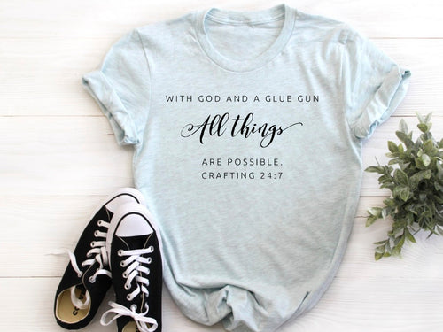 With God and a Glue Gun All things are possible -- Bella Canvas Crewneck Tee Super Soft Baby Blue Trendy T-shirt Sizes XS-XXL