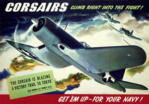 Corsairs Climb Right Into The Fight! Get 'em Up - For Your Navy  / Jon Whitcomb.