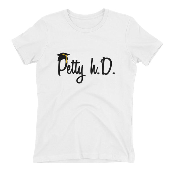 Petty h. D. (PhD) Ladies Tee (Various Colors)