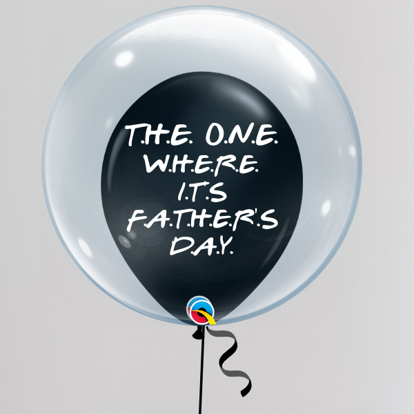 The One Where It's Father's Day Deco Bubble Balloon (Inflated with Helium & Weight Included) | Presentimes