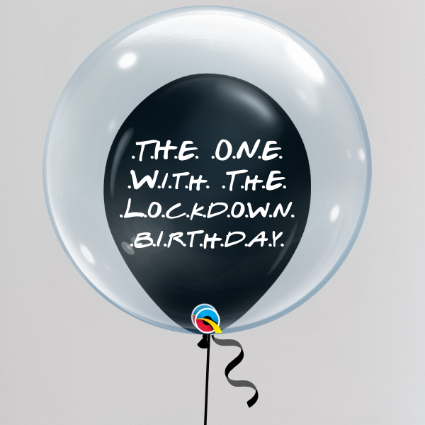 The One Where Lockdown Birthday Bubble Balloon (Inflated with Helium & Weight Included) | Presentimes