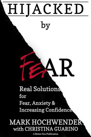 HIJACKED By Fear-Real Solutions For Overcoming Fear, Anxiety & Increasing Confidence