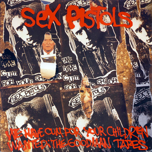 SEX PISTOLS We Have Cum For Your Children (Wanted: the Goodman Tapes) LP