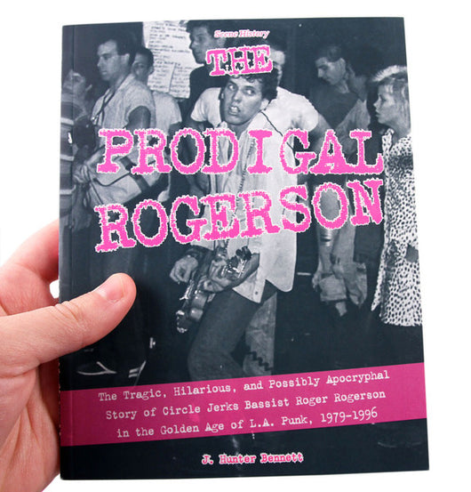 PRODIGAL ROGERSON: Apocryphal Story of Circle Jerks Bassist Roger Rogerson 1979-1996 Book