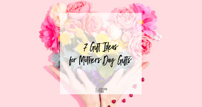 7 Gift Ideas for The Best Mothers Day Gifts
