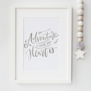 Adventure Is Where Your Heart Is - PRINTS279