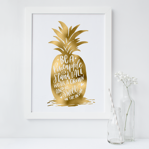 Be A Pineapple Stand Tall Wear A Crown And Be Sweet On The Inside - PRINTS279