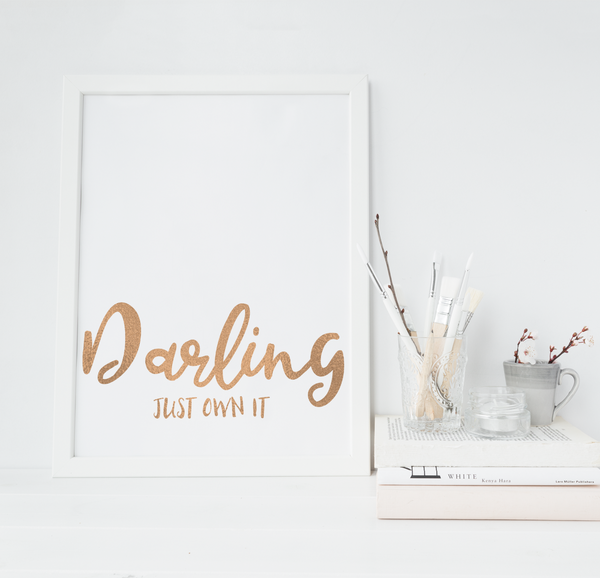 Darling Just Own It - PRINTS279