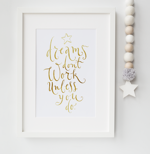 Dreams Don't Work Unless You Do - PRINTS279