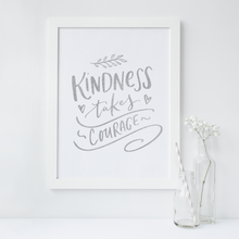 Load image into Gallery viewer, Kindness Takes Courage - PRINTS279